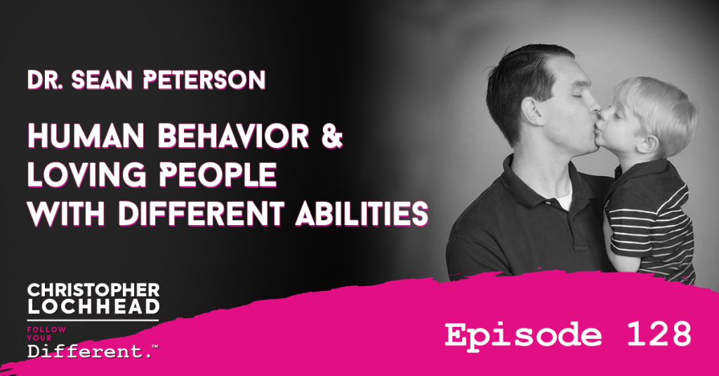 128 Human Behavior & Loving People With Different Abilities w/ Dr. Sean Peterson