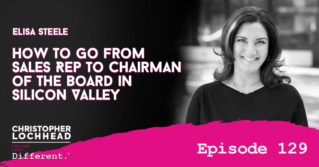 129 How to go from Sales Rep to Chairman of The Board in Silicon Valley w/ Elisa Steele