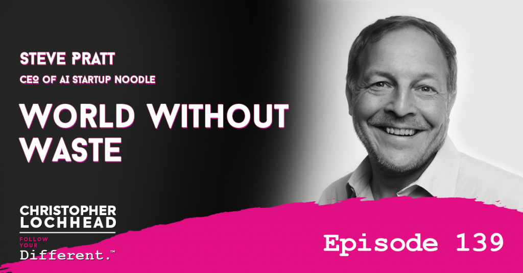 139 World Without Waste w/ Steve Pratt CEO of AI Startup Noodle