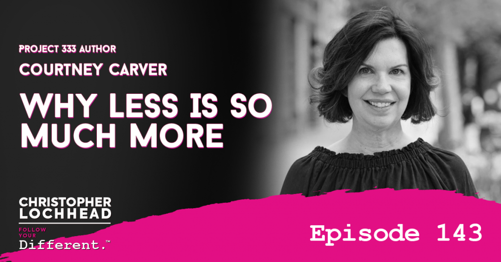 143 Why Less Is So Much More w/ Courtney Carver Project 333 Author