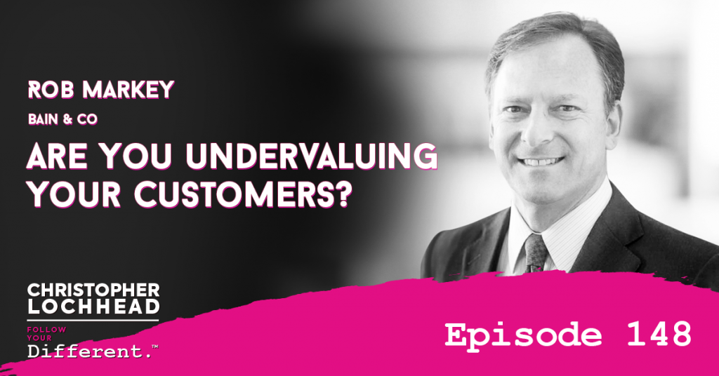 148 Are You Undervaluing Your Customers? w/ Rob Markey of Bain & Co