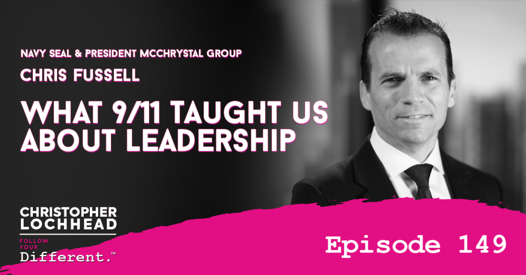 149 What 9/11 Taught Us About Leadership w/ Chris Fussell Navy Seal & President McChrystal Group