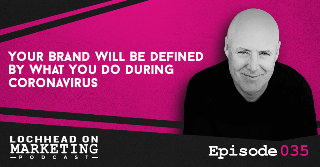 035 Your Brand Will Be Defined By What You Do During Coronavirus