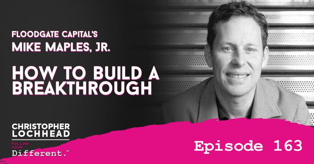 163 How To Build A Breakthrough | Mike Maples, Jr. Floodgate Capital
