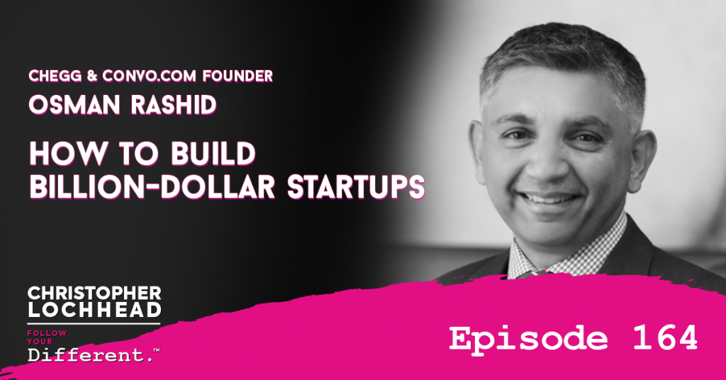 164 How to Build Billion-Dollar Startups | Osman Rashid, Founder, Chegg & Convo.com