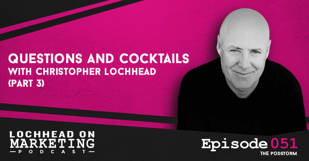 051 Questions and Cocktails: FB Live Q & A (Part 3) | Marketing PodStorm #13