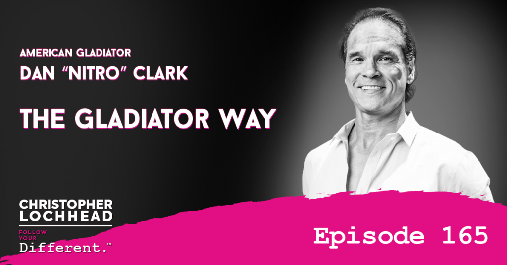 "165 The Gladiator Way w/ American Gladiator Dan ""Nitro"" Clark"