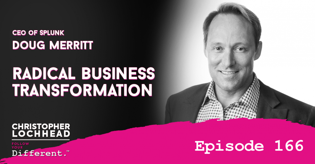 166 Radical Business Transformation | Doug Merritt CEO of Splunk