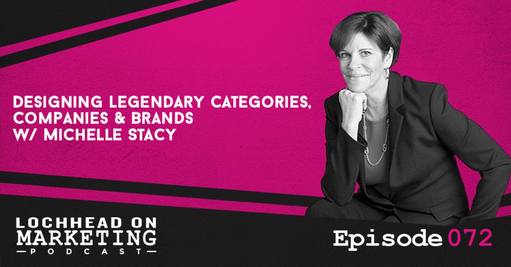 072 Designing Legendary Categories, Companies & Brands w/ Michelle Stacy