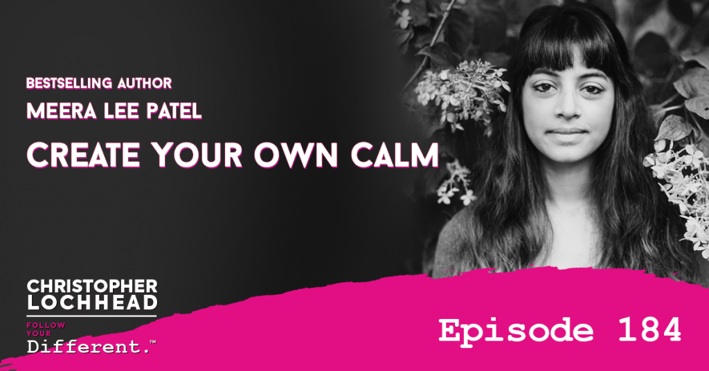 184 Create Your Own Calm | Bestselling Author Meera Lee Patel