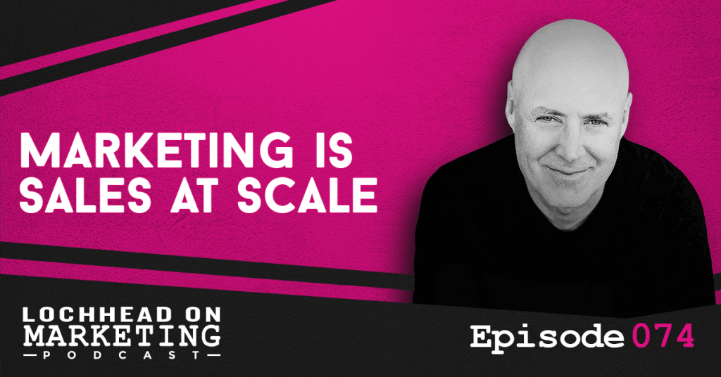 073 Marketing is Sales at Scale