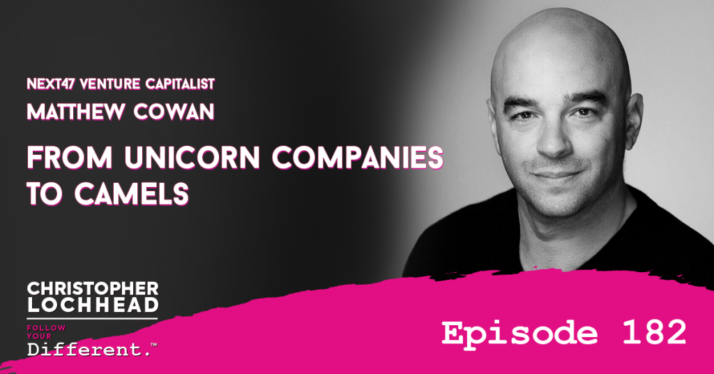 182 From Unicorn Companies To Camels w/ Matthew Cowan, Next47 Venture Capitalist