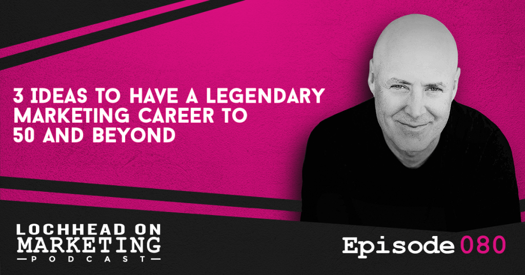 080 3 Ideas To Have A Legendary Marketing Career to 50 and Beyond