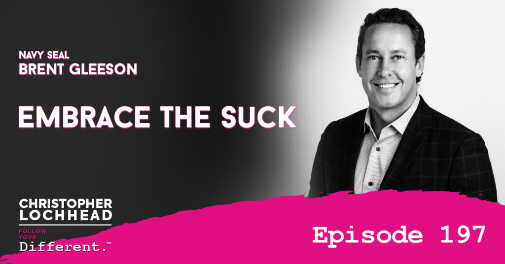 197 Embrace The Suck w/ Navy SEAL Brent Gleeson