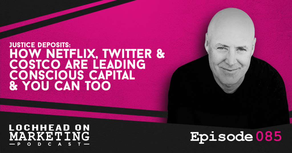 085 Justice Deposits: How NetFlix, Twitter & Costco Are Leading Conscious Capital & You Can Too