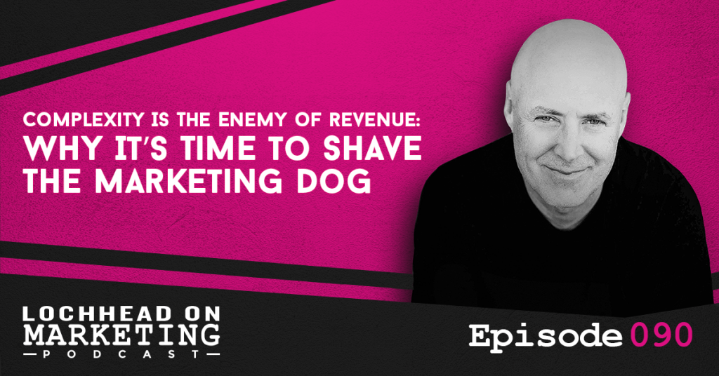 090 Complexity Is The Enemy of Revenue: Why It's Time to Shave The Marketing Dog