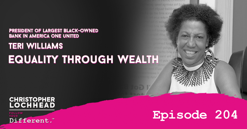 204 Equality Through Wealth w/Teri Williams President of Largest Black-Owned Bank in America OneUnited